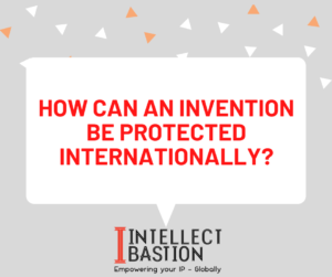 How can an invention be protected internationally?
