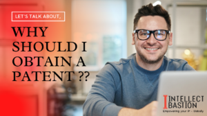 WHY SHOULD I OBTAIN A PATENT?